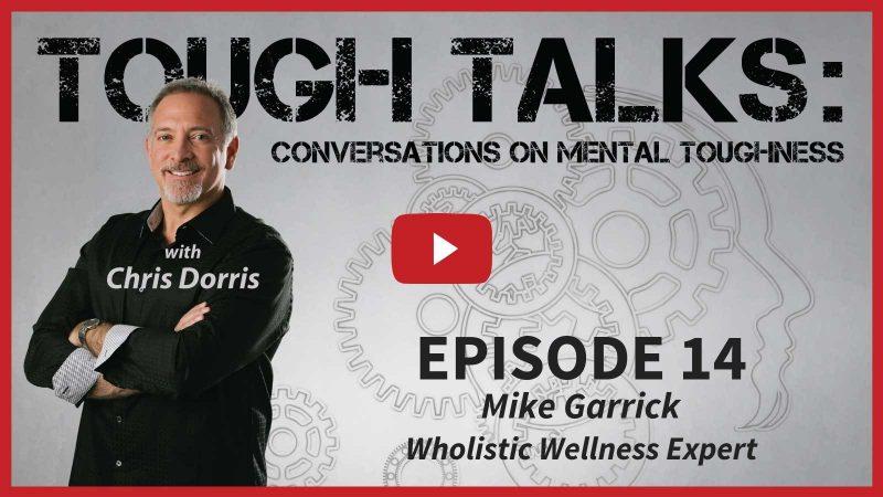 Tough Talks with Mike Garrick Wholistic Wellness Expert blog