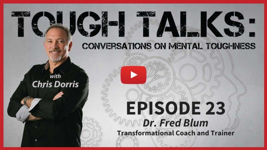 Tough Talks with Chris Dorris Dr Fred Blum