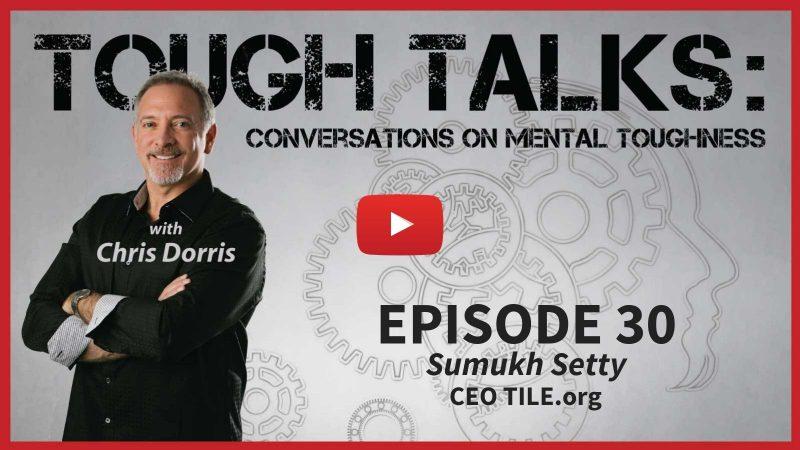 TOUGH TALKS With Chris Dorris Episode 30 Sumukh Setty CEO TILE.org