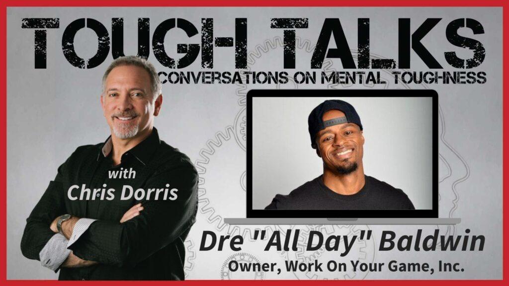 TOUGH TALKS - E057 - Borrowing The Mentality of Winners! with Dre Baldwin