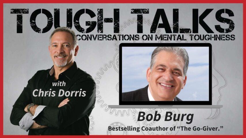 TOUGH TALKS - E081 - The Go-Giver Way, with Bob Burg